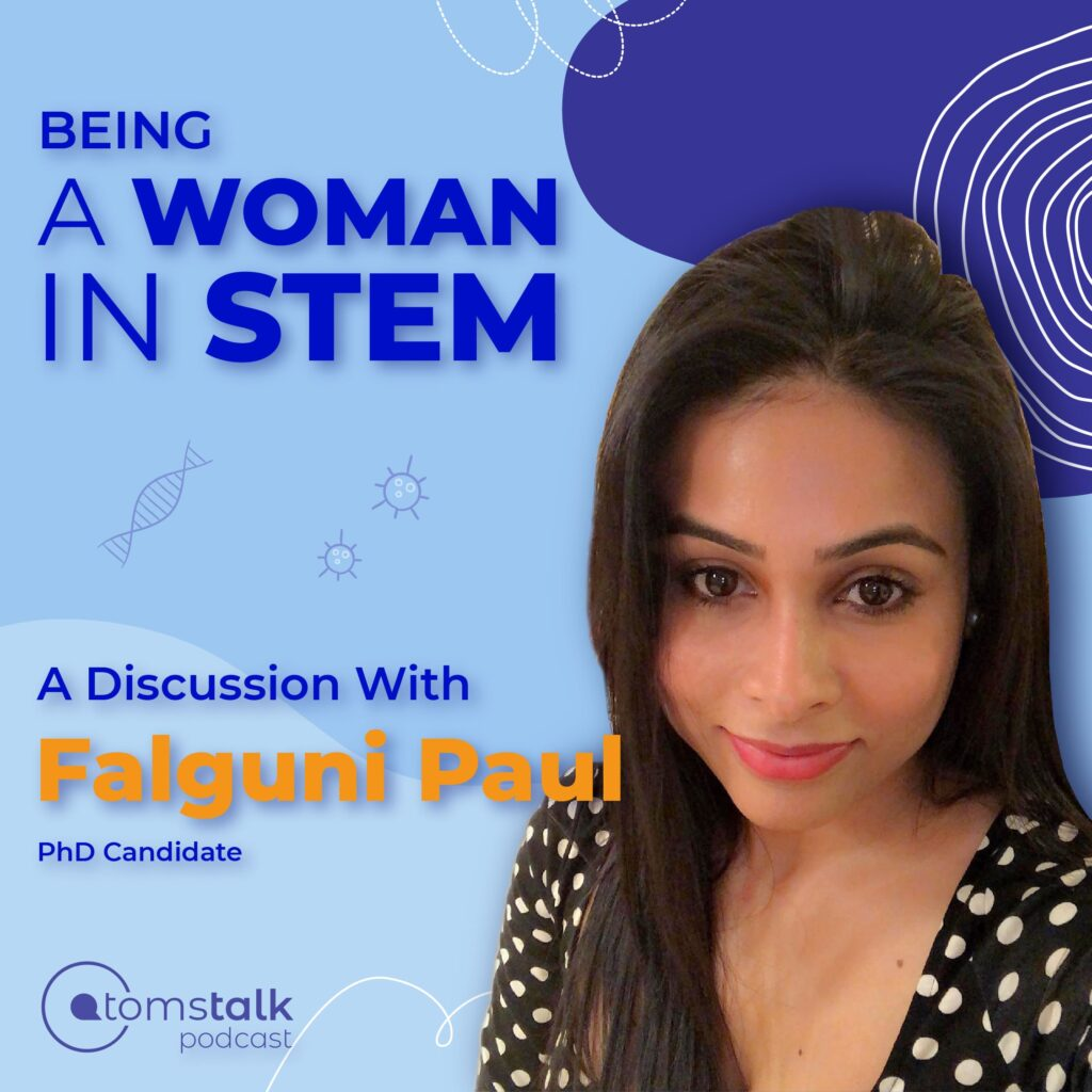 Being A Woman In STEM | A Discussion With Falguni Paul